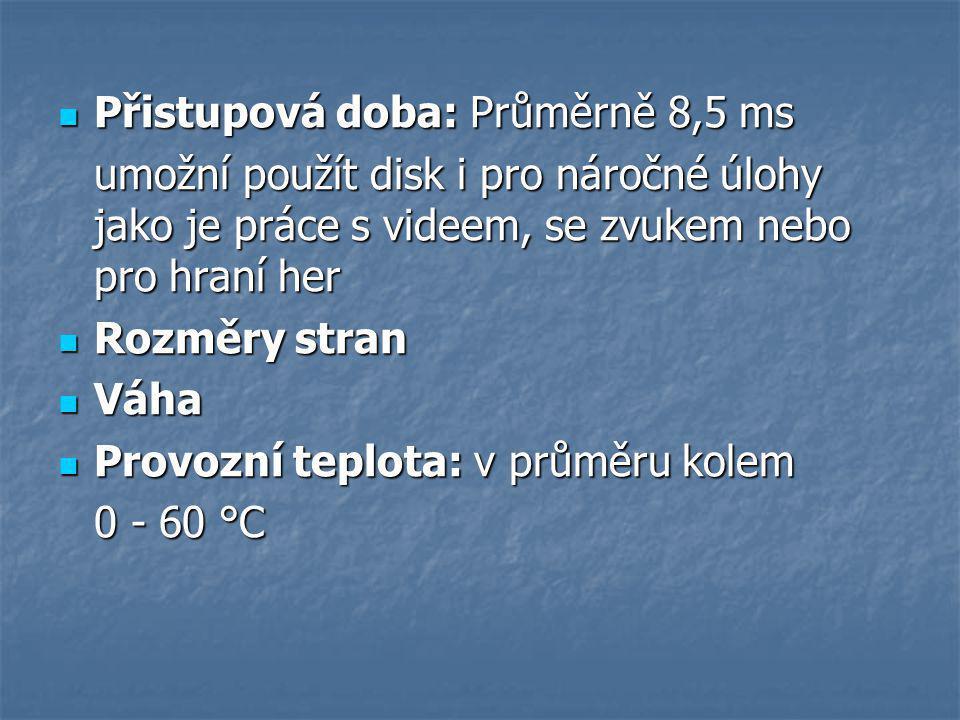 Přistupová doba: Průměrně 8,5 ms Přistupová doba: Průměrně 8,5 ms umožní použít disk i pro náročné úlohy jako je práce s videem, se zvukem nebo pro hraní her Rozměry stran Rozměry stran Váha Váha Provozní teplota: v průměru kolem Provozní teplota: v průměru kolem 0 - 60 °C