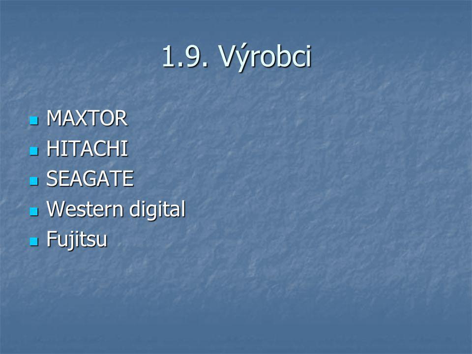 1.9. Výrobci MAXTOR MAXTOR HITACHI HITACHI SEAGATE SEAGATE Western digital Western digital Fujitsu Fujitsu