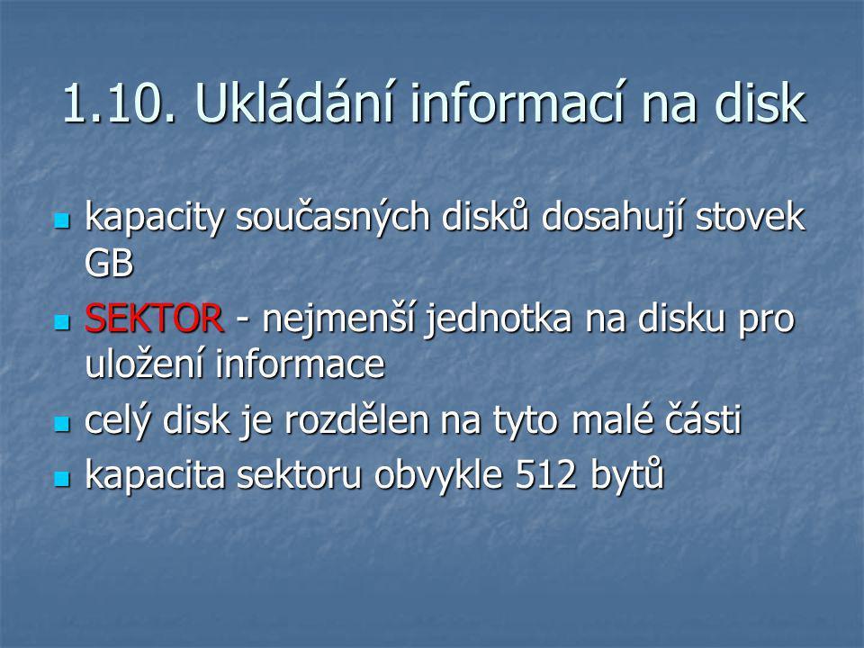 1.10. Ukládání informací na disk kapacity současných disků dosahují stovek GB kapacity současných disků dosahují stovek GB SEKTOR - nejmenší jednotka