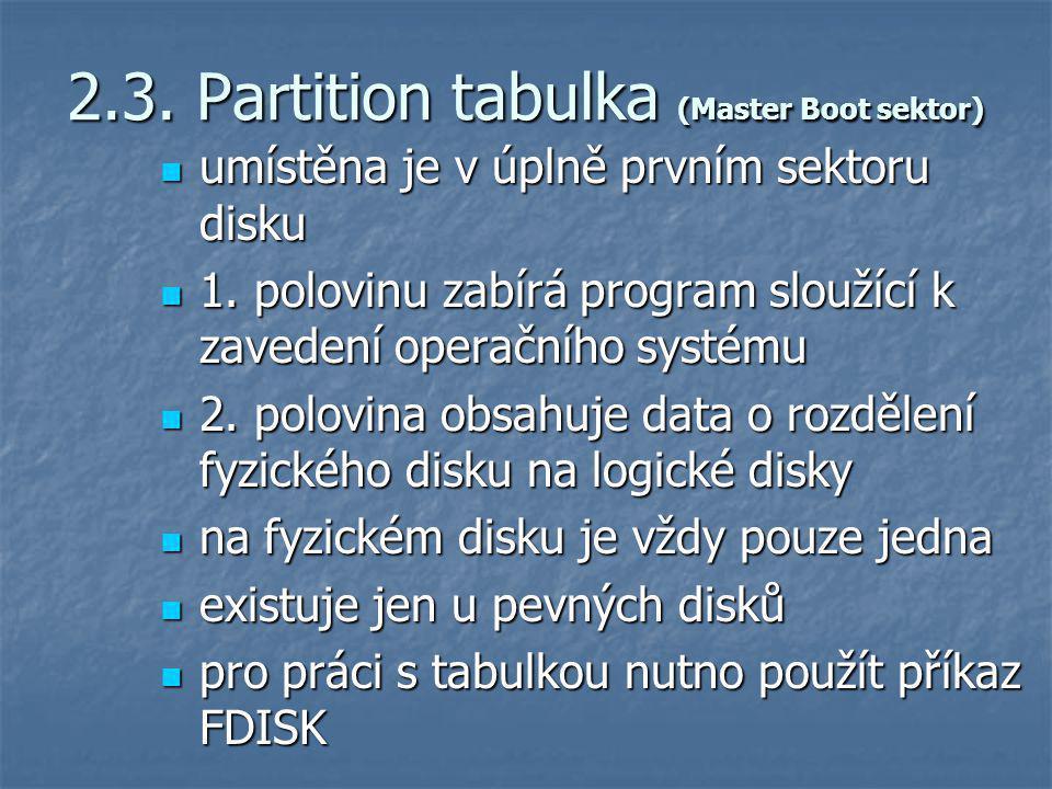 2.3. Partition tabulka (Master Boot sektor) umístěna je v úplně prvním sektoru disku umístěna je v úplně prvním sektoru disku 1. polovinu zabírá progr