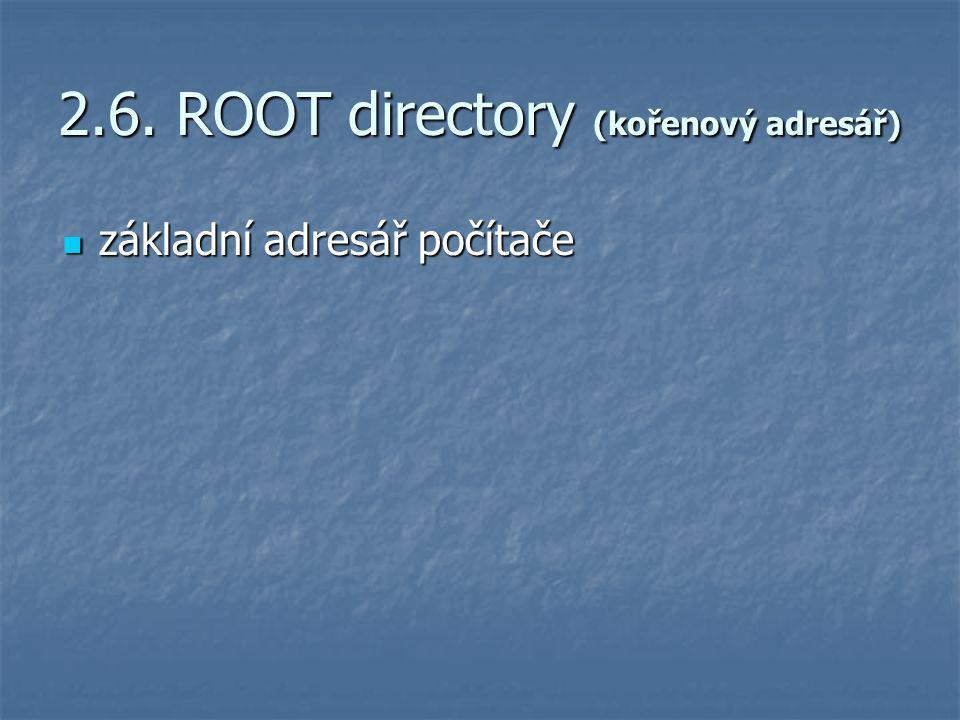 2.6. ROOT directory (kořenový adresář) základní adresář počítače základní adresář počítače