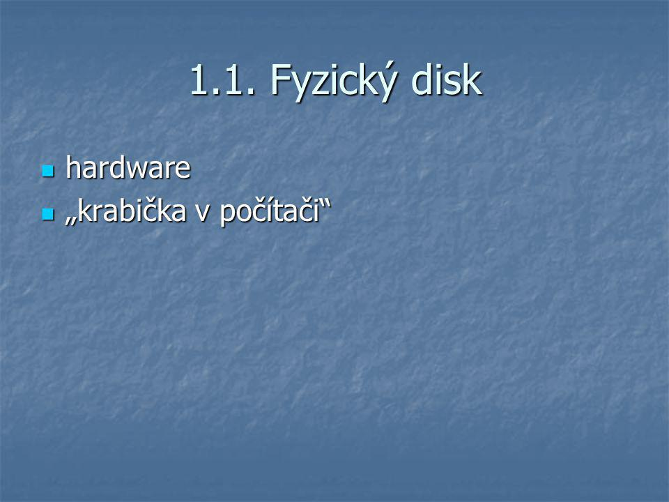 "1.1. Fyzický disk hardware hardware ""krabička v počítači"" ""krabička v počítači"""