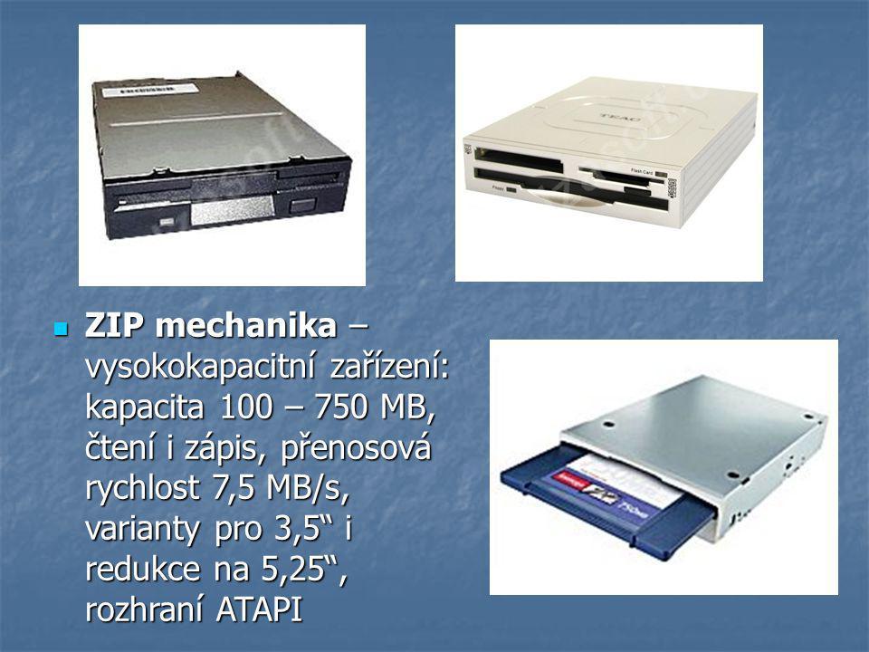 ZIP mechanika – vysokokapacitní zařízení: kapacita 100 – 750 MB, čtení i zápis, přenosová rychlost 7,5 MB/s, varianty pro 3,5 i redukce na 5,25 , rozhraní ATAPI ZIP mechanika – vysokokapacitní zařízení: kapacita 100 – 750 MB, čtení i zápis, přenosová rychlost 7,5 MB/s, varianty pro 3,5 i redukce na 5,25 , rozhraní ATAPI