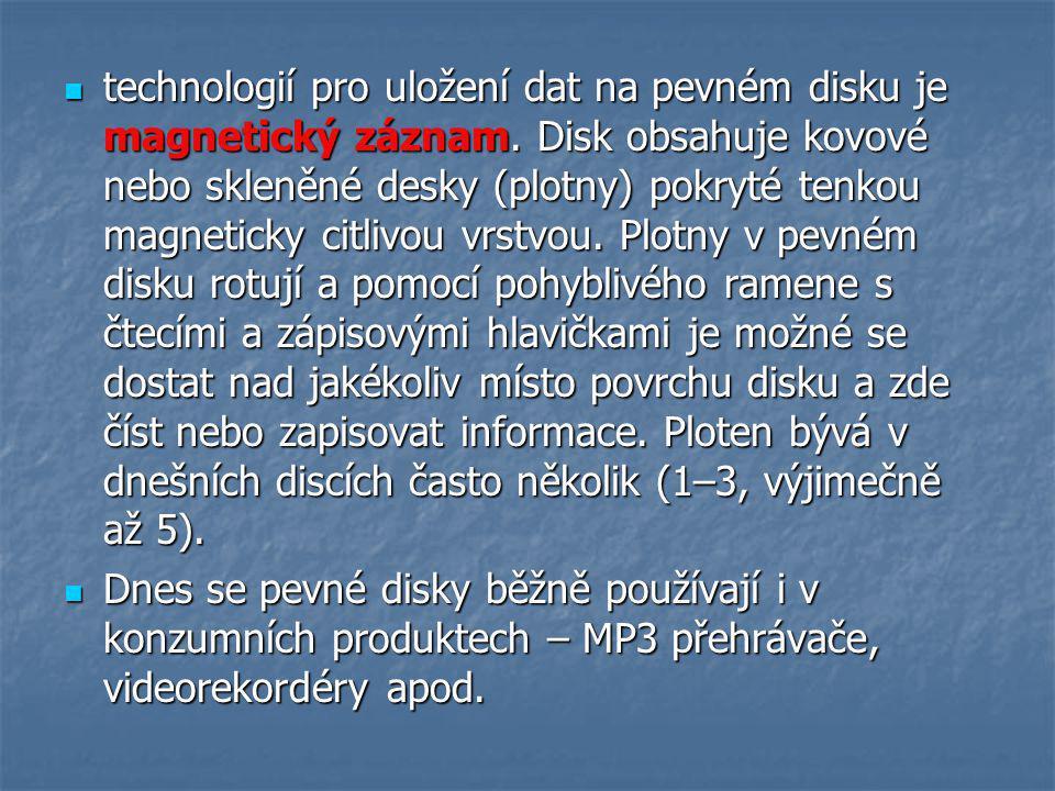 technologií pro uložení dat na pevném disku je magnetický záznam. Disk obsahuje kovové nebo skleněné desky (plotny) pokryté tenkou magneticky citlivou