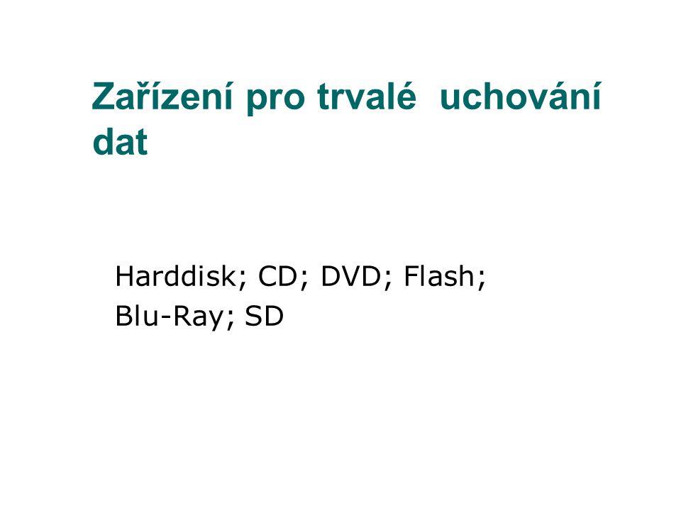 Zařízení pro trvalé uchování dat Harddisk; CD; DVD; Flash; Blu-Ray; SD
