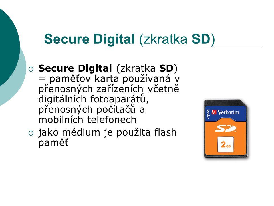 Secure Digital (zkratka SD)  Secure Digital (zkratka SD) = paměťov karta používaná v přenosných zařízeních včetně digitálních fotoaparátů, přenosných počítačů a mobilních telefonech  jako médium je použita flash paměť