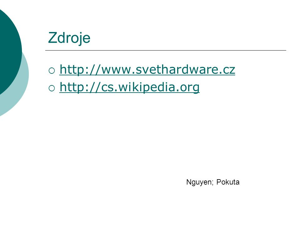 Zdroje  http://www.svethardware.cz http://www.svethardware.cz  http://cs.wikipedia.org http://cs.wikipedia.org Nguyen; Pokuta