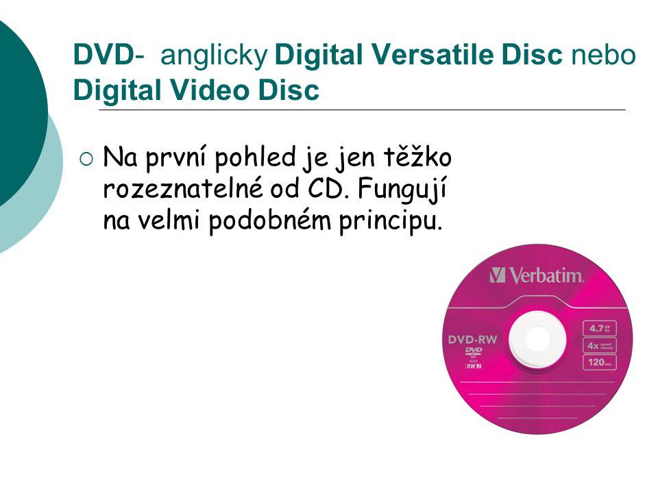 DVD- anglicky Digital Versatile Disc nebo Digital Video Disc  Na první pohled je jen těžko rozeznatelné od CD.