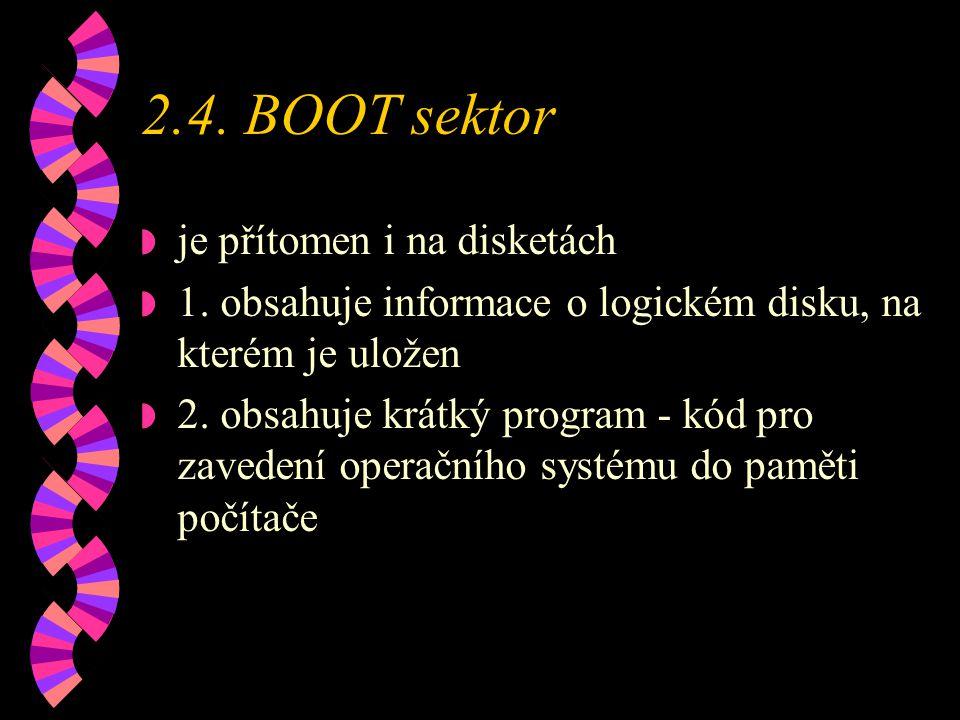 2.4.BOOT sektor w je přítomen i na disketách w 1.