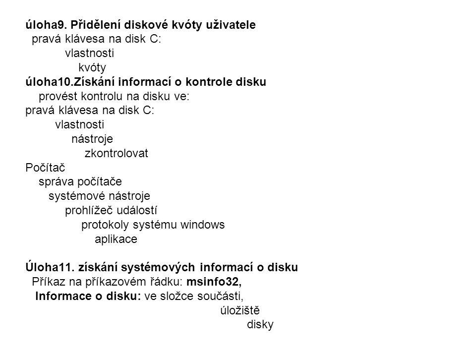 úloha9. Přidělení diskové kvóty uživatele pravá klávesa na disk C: vlastnosti kvóty úloha10.Získání informací o kontrole disku provést kontrolu na dis