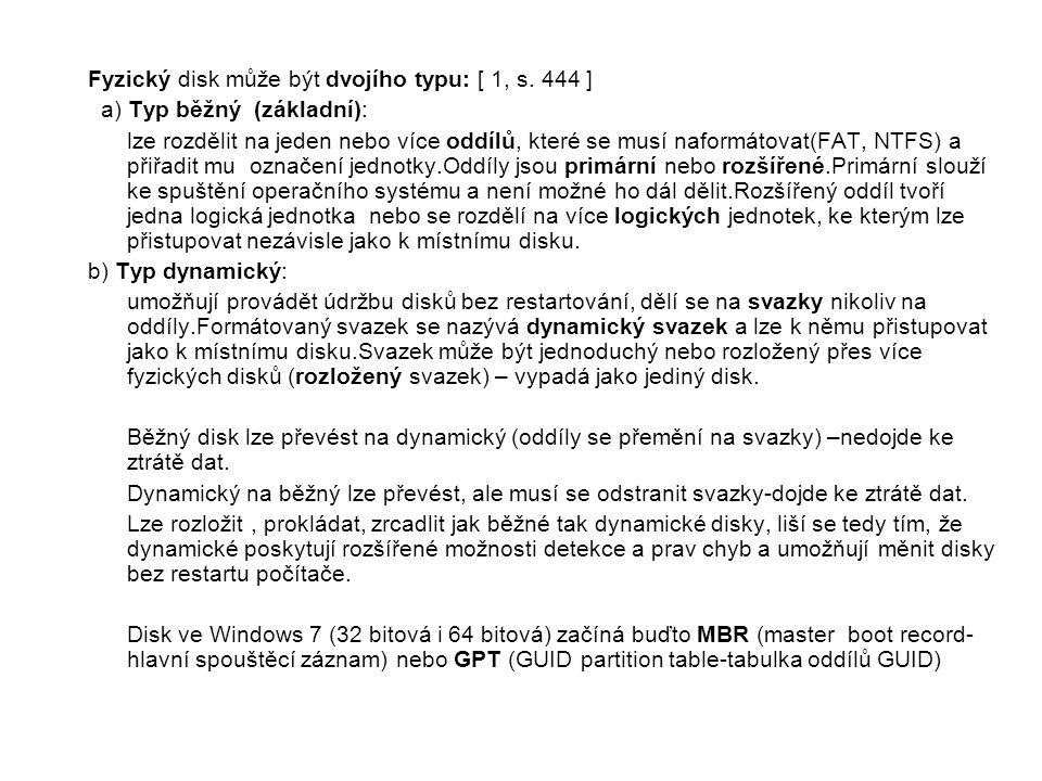 Fyzický disk může být dvojího typu: [ 1, s. 444 ] a) Typ běžný (základní): lze rozdělit na jeden nebo více oddílů, které se musí naformátovat(FAT, NTF