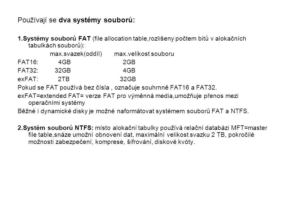 Používají se dva systémy souborů: 1.Systémy souborů FAT (file allocation table,rozlišeny počtem bitů v alokačních tabulkách souborů): max.svazek(oddíl