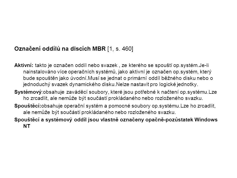 Označení oddílů na discích MBR [1, s. 460] Aktivní: takto je označen oddíl nebo svazek, ze kterého se spouští op.systém.Je-li nainstalováno více opera