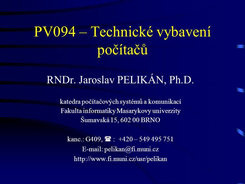 PV094 – Technické vybavení počítačů RNDr. Jaroslav PELIKÁN, Ph.D. katedra počítačových systémů a komunikací Fakulta informatiky Masarykovy univerzity