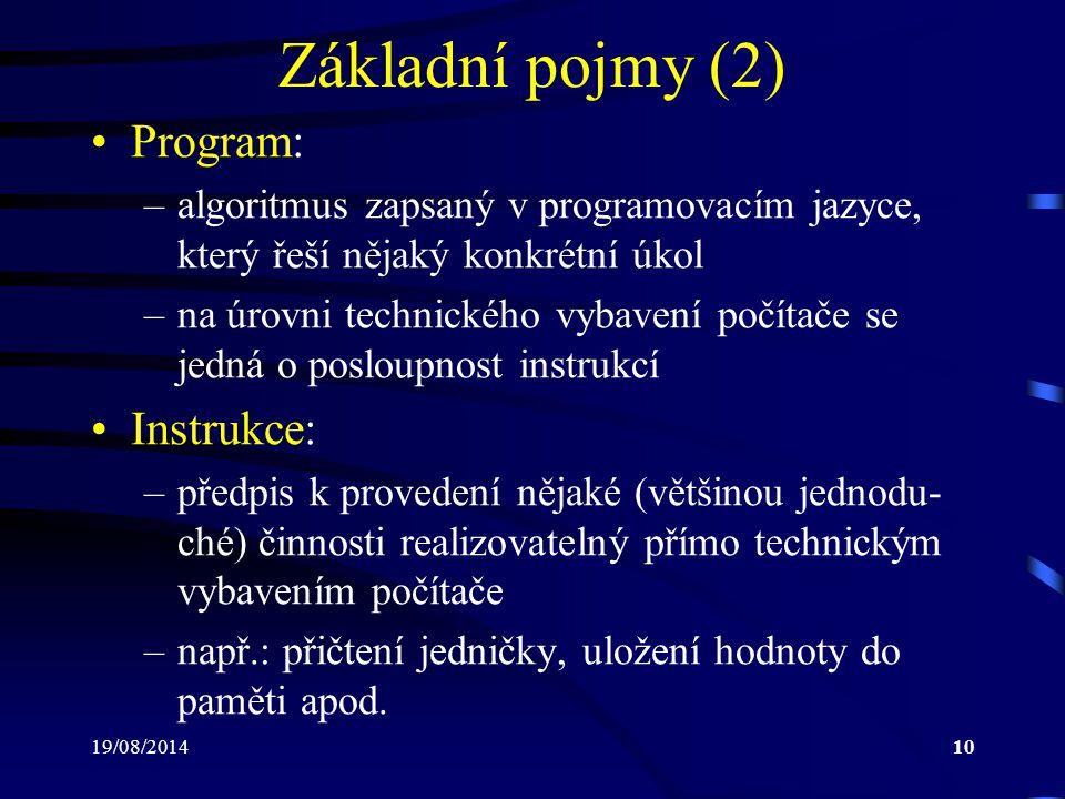 19/08/201410 Základní pojmy (2) Program: –algoritmus zapsaný v programovacím jazyce, který řeší nějaký konkrétní úkol –na úrovni technického vybavení