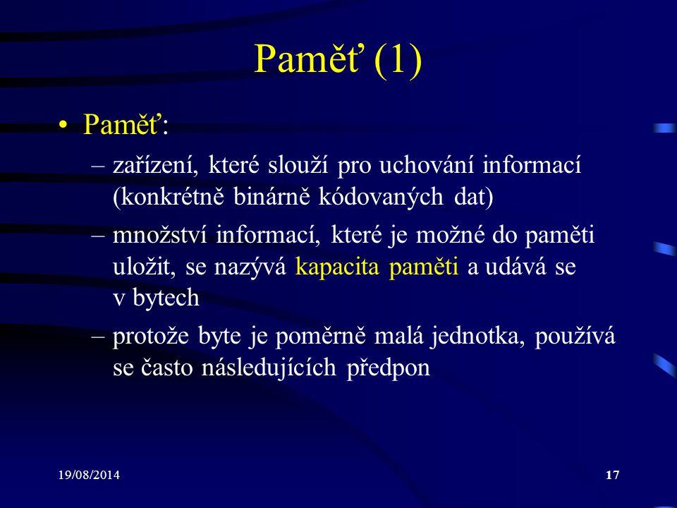19/08/201417 Paměť (1) Paměť: –zařízení, které slouží pro uchování informací (konkrétně binárně kódovaných dat) –množství informací, které je možné do