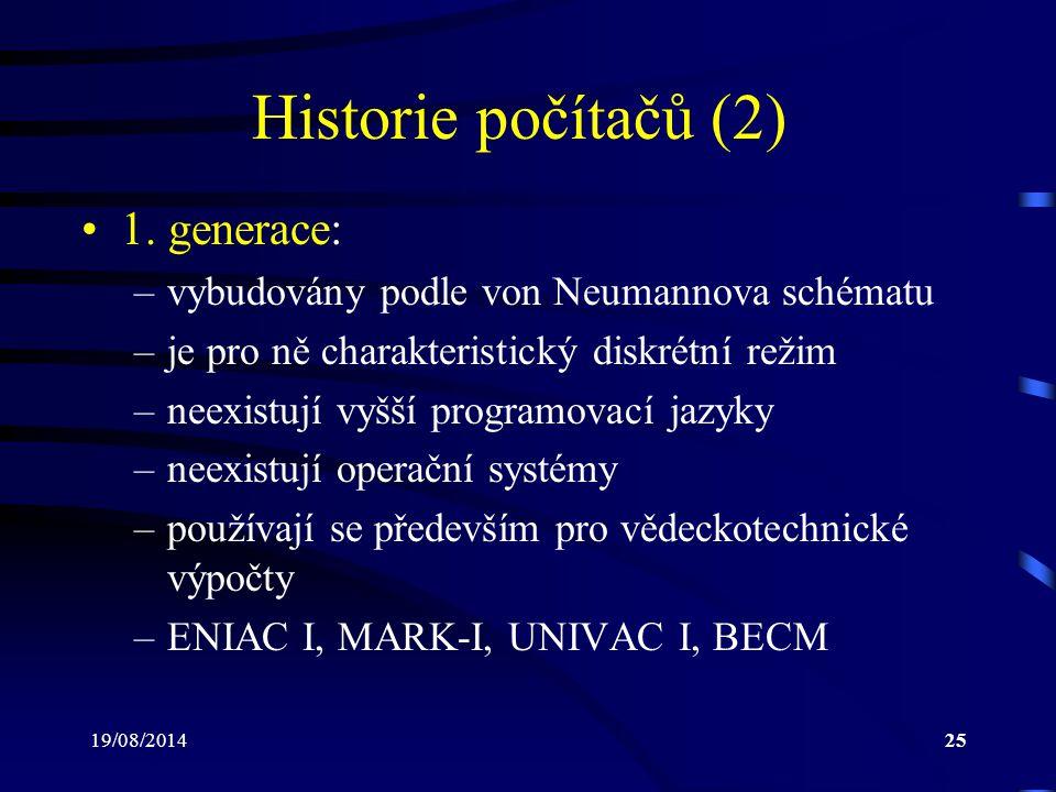 19/08/201425 Historie počítačů (2) 1. generace: –vybudovány podle von Neumannova schématu –je pro ně charakteristický diskrétní režim –neexistují vyšš