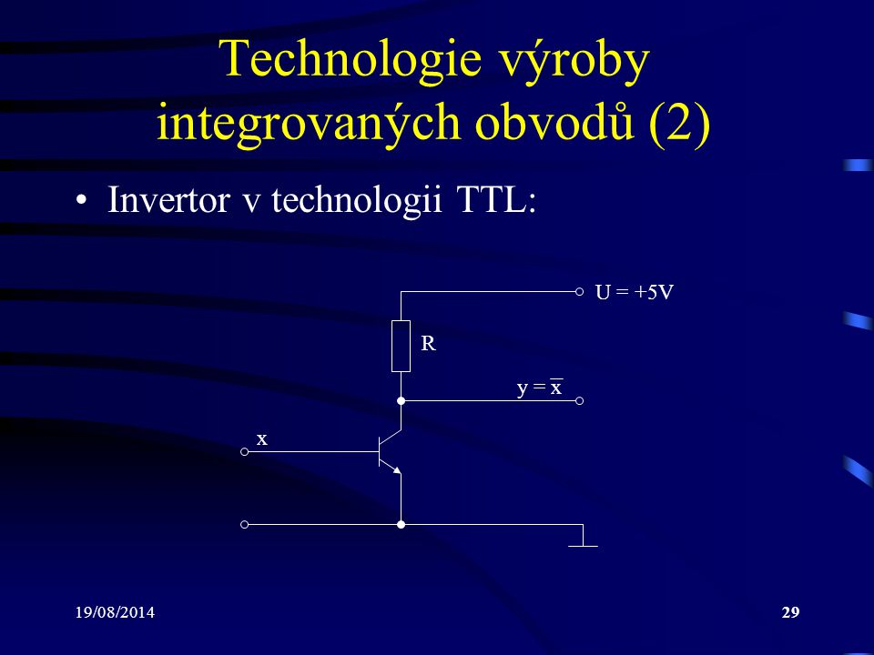 19/08/201429 Technologie výroby integrovaných obvodů (2) Invertor v technologii TTL: R U = +5V x y = x