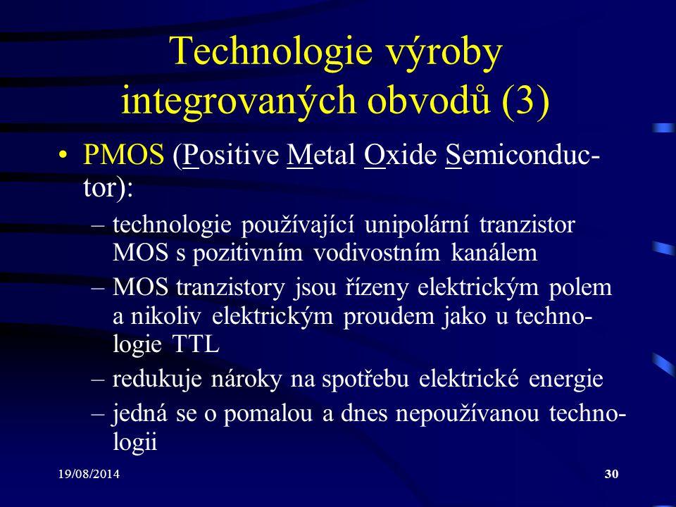 19/08/201430 Technologie výroby integrovaných obvodů (3) PMOS (Positive Metal Oxide Semiconduc- tor): –technologie používající unipolární tranzistor M