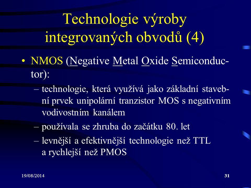 19/08/201431 Technologie výroby integrovaných obvodů (4) NMOS (Negative Metal Oxide Semiconduc- tor): –technologie, která využívá jako základní staveb