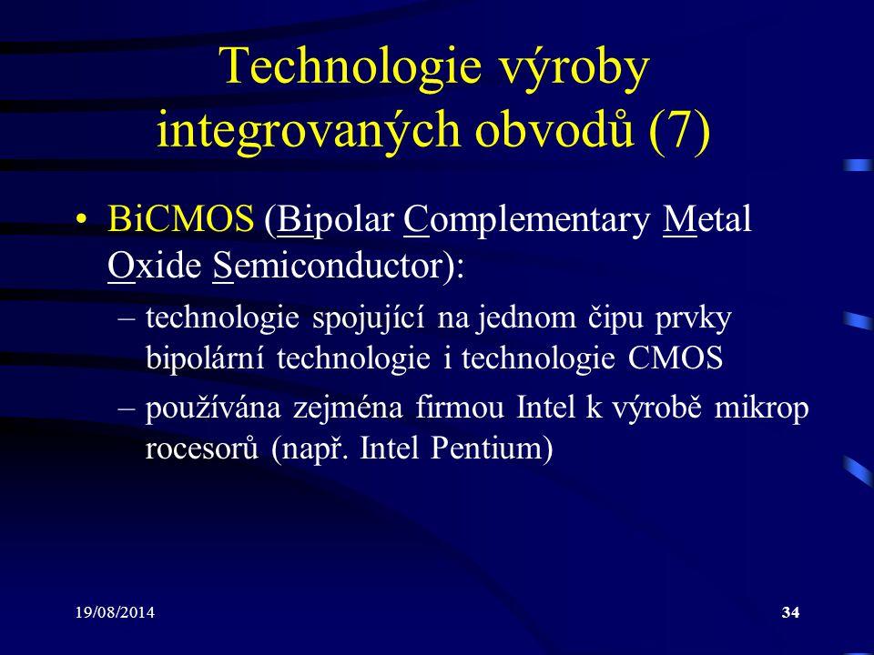 19/08/201434 Technologie výroby integrovaných obvodů (7) BiCMOS (Bipolar Complementary Metal Oxide Semiconductor): –technologie spojující na jednom či
