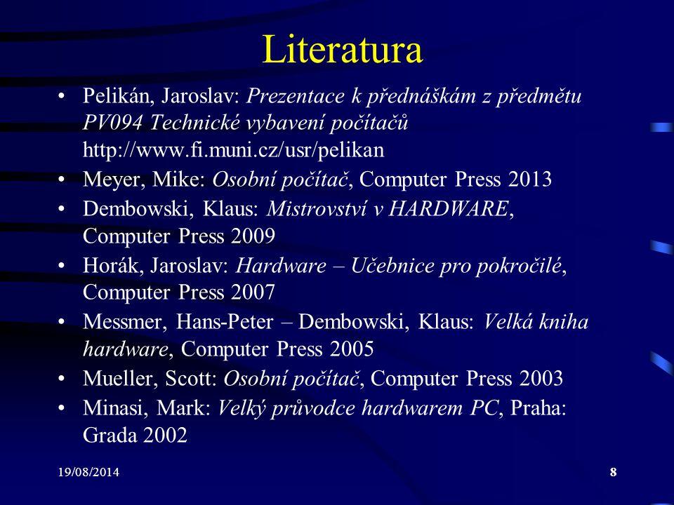19/08/20148 Literatura Pelikán, Jaroslav: Prezentace k přednáškám z předmětu PV094 Technické vybavení počítačů http://www.fi.muni.cz/usr/pelikan Meyer