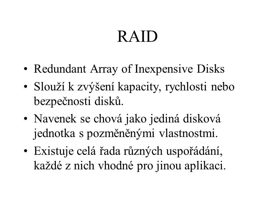 RAID Redundant Array of Inexpensive Disks Slouží k zvýšení kapacity, rychlosti nebo bezpečnosti disků. Navenek se chová jako jediná disková jednotka s