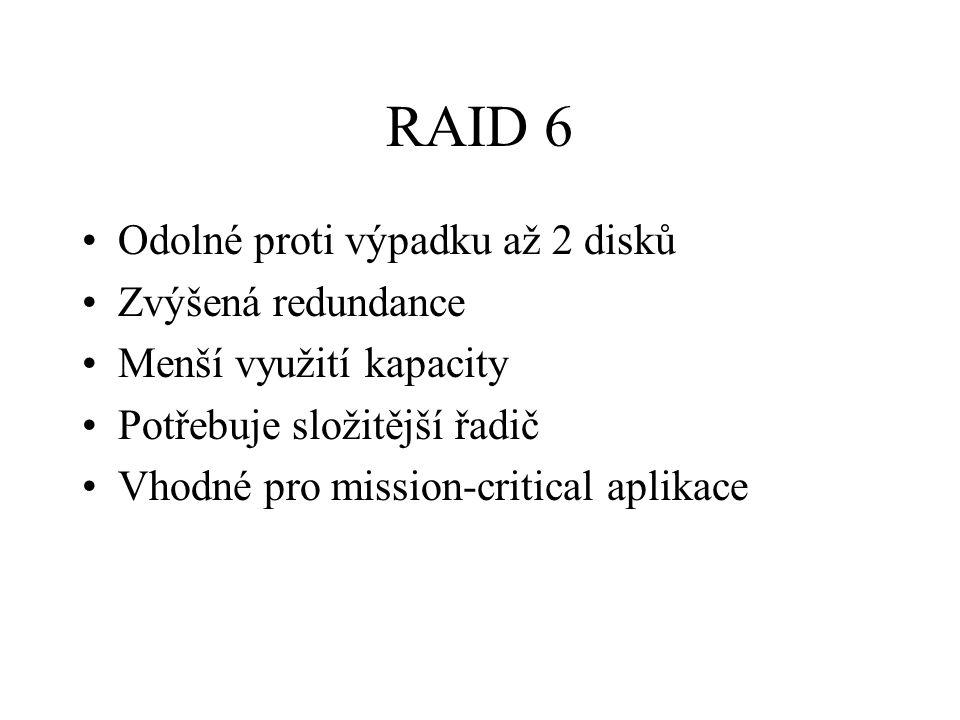 RAID 6 Odolné proti výpadku až 2 disků Zvýšená redundance Menší využití kapacity Potřebuje složitější řadič Vhodné pro mission-critical aplikace