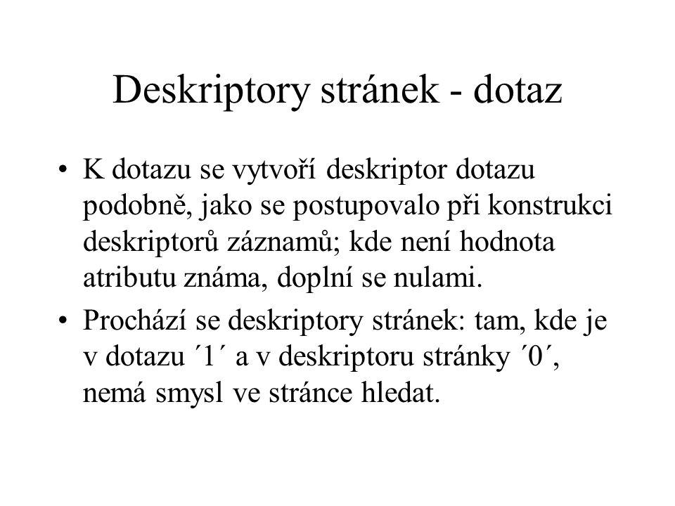 Deskriptory stránek - dotaz K dotazu se vytvoří deskriptor dotazu podobně, jako se postupovalo při konstrukci deskriptorů záznamů; kde není hodnota atributu známa, doplní se nulami.