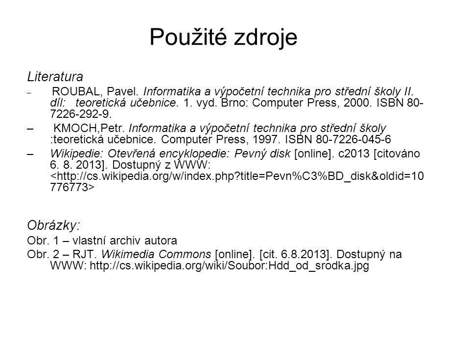 Použité zdroje Literatura – ROUBAL, Pavel. Informatika a výpočetní technika pro střední školy II.