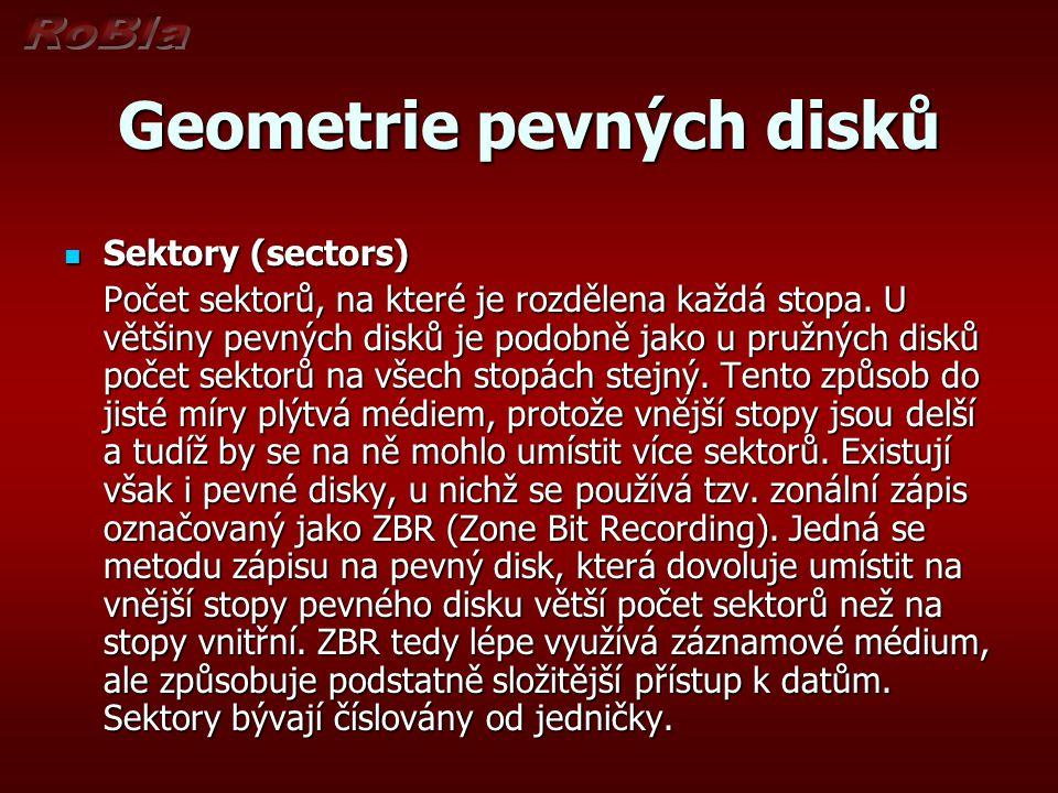 Geometrie pevných disků Sektory (sectors) Sektory (sectors) Počet sektorů, na které je rozdělena každá stopa. U většiny pevných disků je podobně jako