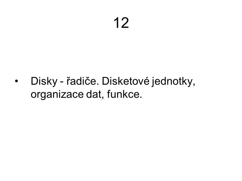 12 Disky - řadiče. Disketové jednotky, organizace dat, funkce.