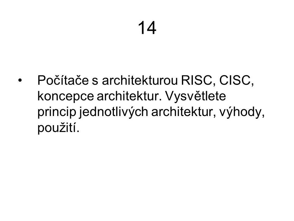 14 Počítače s architekturou RISC, CISC, koncepce architektur. Vysvětlete princip jednotlivých architektur, výhody, použití.