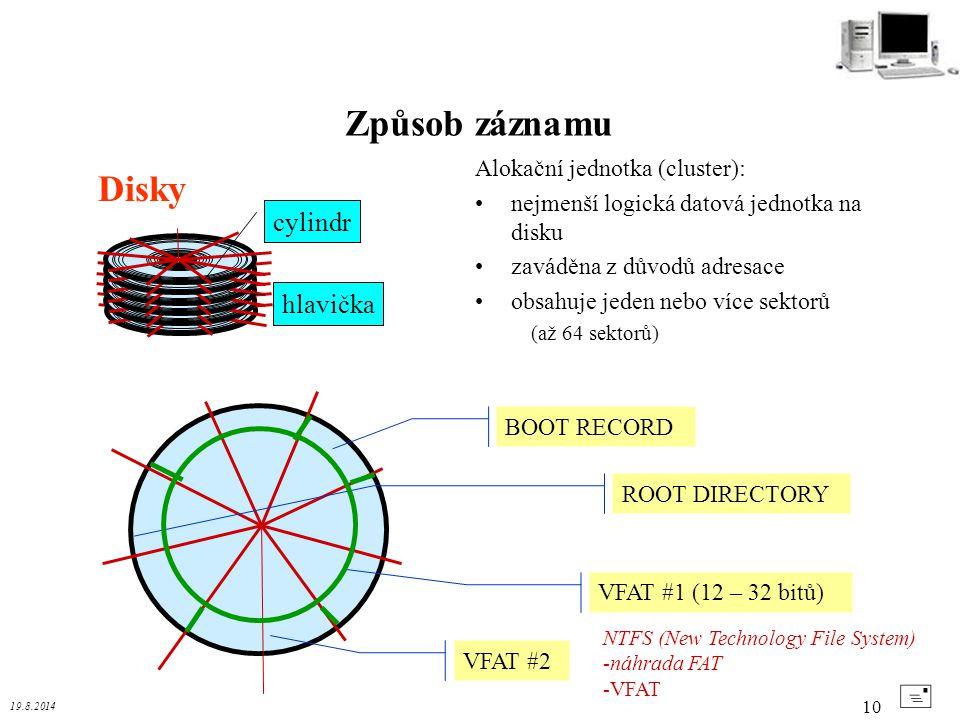 19.8.2014 10 Disky Způsob záznamu + cylindr hlavička BOOT RECORD VFAT #1 (12 – 32 bitů) VFAT #2 ROOT DIRECTORY Alokační jednotka (cluster): nejmenší l