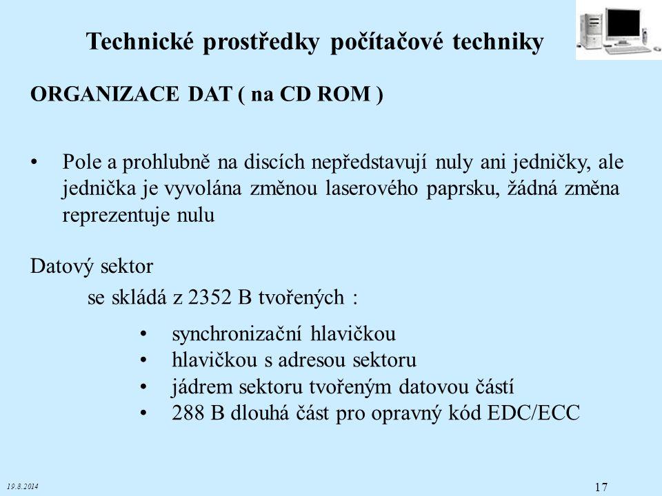 19.8.2014 17 Technické prostředky počítačové techniky Pole a prohlubně na discích nepředstavují nuly ani jedničky, ale jednička je vyvolána změnou las