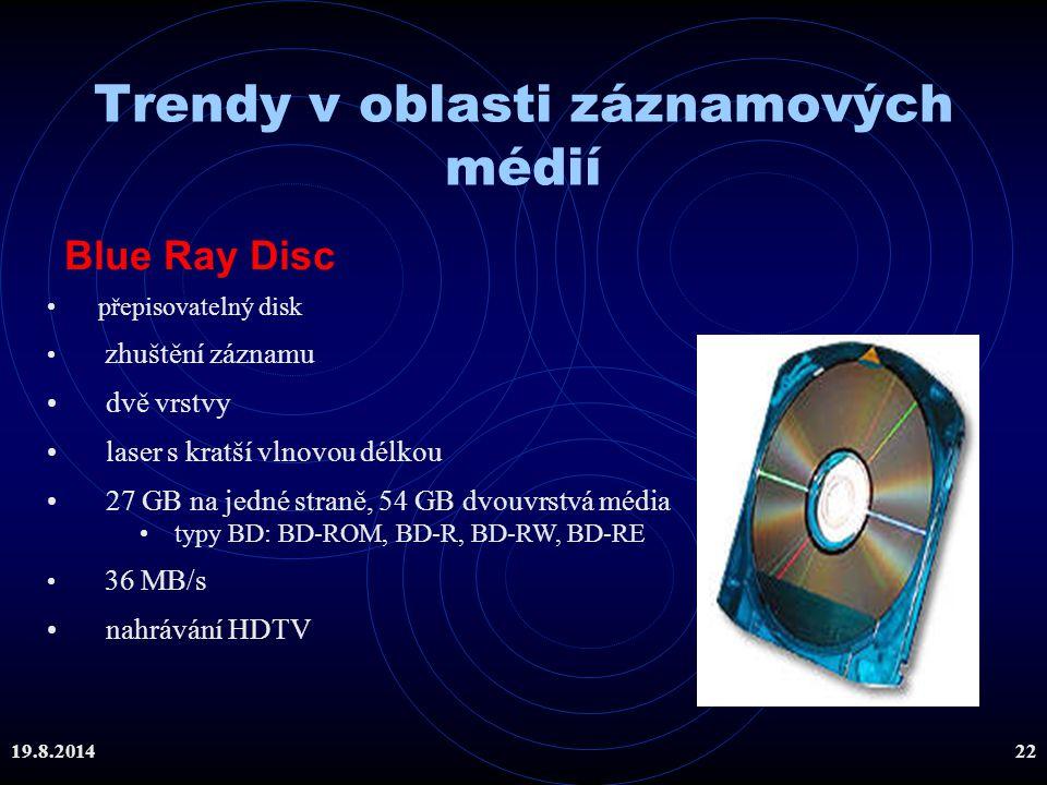 19.8.201422 Trendy v oblasti záznamových médií Blue Ray Disc přepisovatelný disk zhuštění záznamu dvě vrstvy laser s kratší vlnovou délkou 27 GB na je