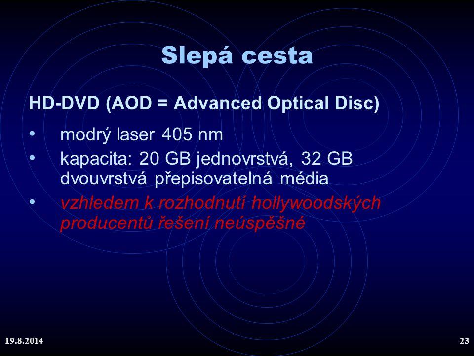19.8.201423 Slepá cesta HD-DVD (AOD = Advanced Optical Disc) modrý laser 405 nm kapacita: 20 GB jednovrstvá, 32 GB dvouvrstvá přepisovatelná média vzh