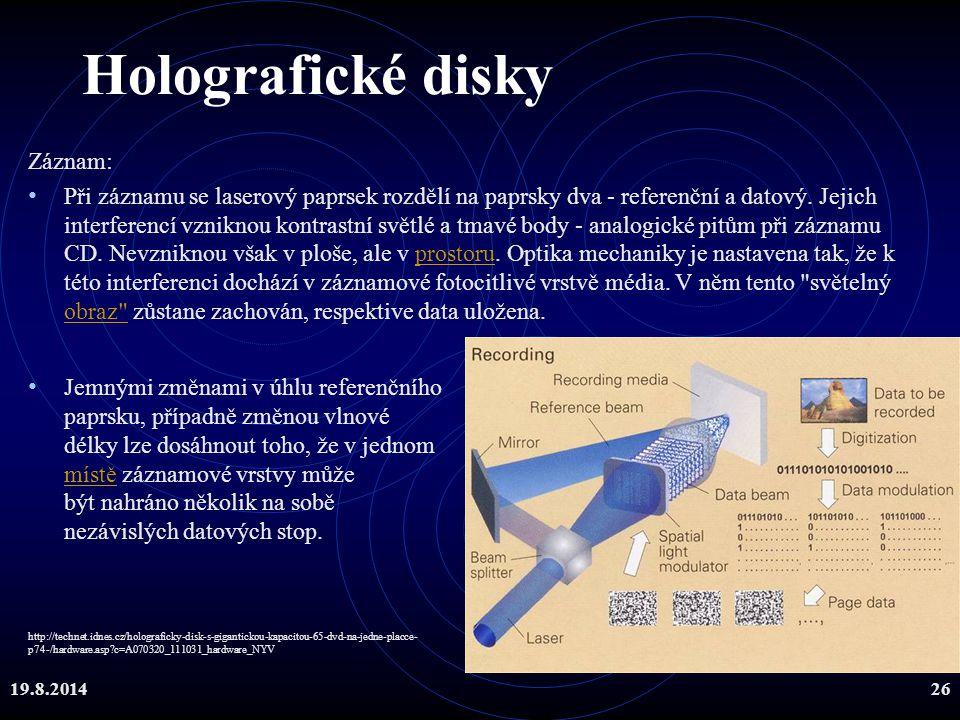 19.8.201426 Holografické disky Záznam: Při záznamu se laserový paprsek rozdělí na paprsky dva - referenční a datový. Jejich interferencí vzniknou kont