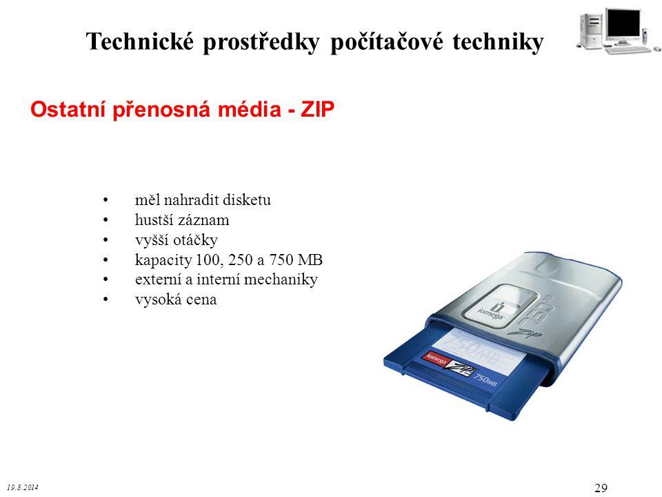 19.8.2014 29 Technické prostředky počítačové techniky Ostatní přenosná média - ZIP měl nahradit disketu hustší záznam vyšší otáčky kapacity 100, 250 a
