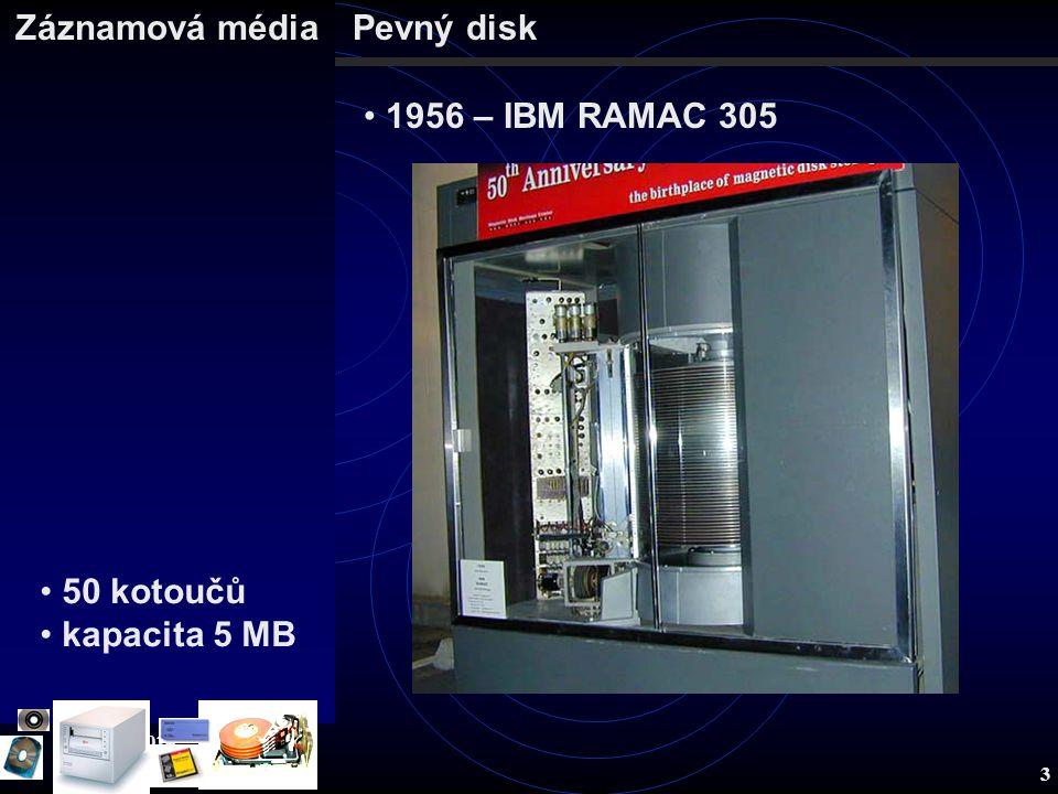 Záznamová média 19.8.2014 3 Záznamová médiaPevný disk 1956 – IBM RAMAC 305 50 kotoučů kapacita 5 MB