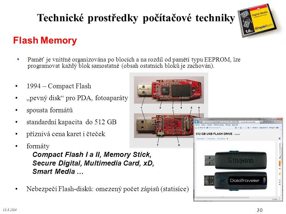 """19.8.2014 30 Technické prostředky počítačové techniky Flash Memory 1994 – Compact Flash """"pevný disk"""" pro PDA, fotoaparáty spousta formátů standardní k"""