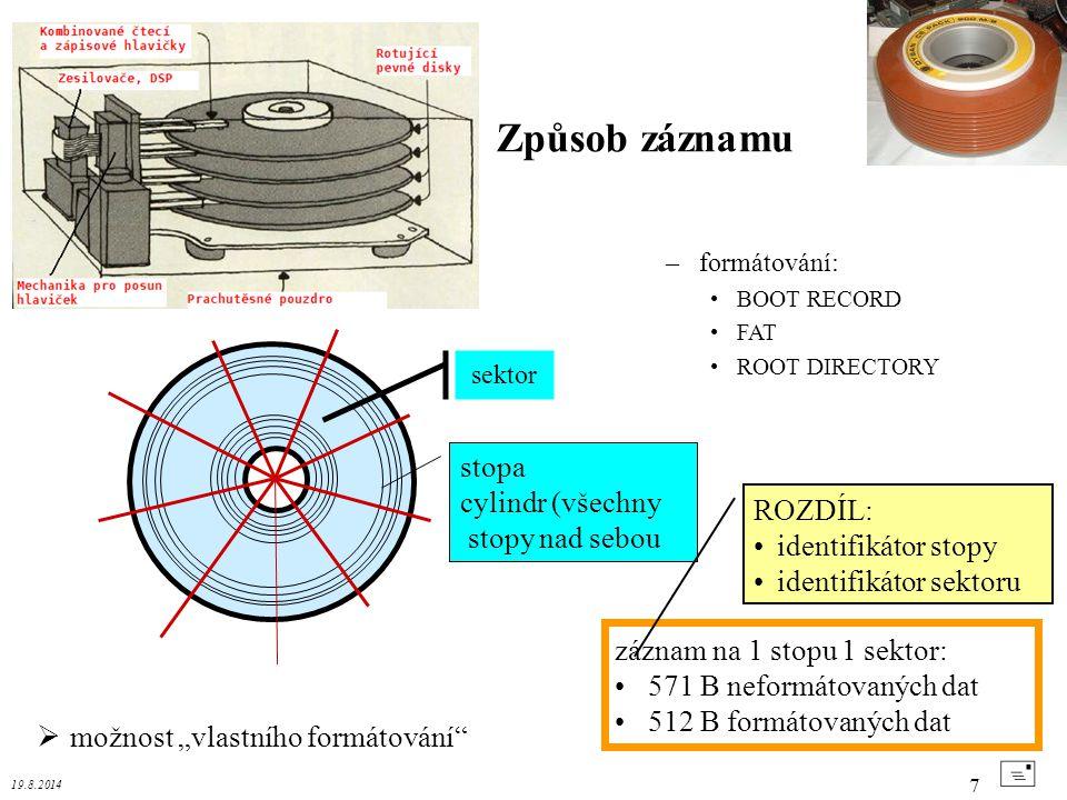 """19.8.2014 7 Disketa/disk + sektor stopa cylindr (všechny stopy nad sebou  možnost """"vlastního formátování"""" záznam na 1 stopu 1 sektor: 571 B neformáto"""