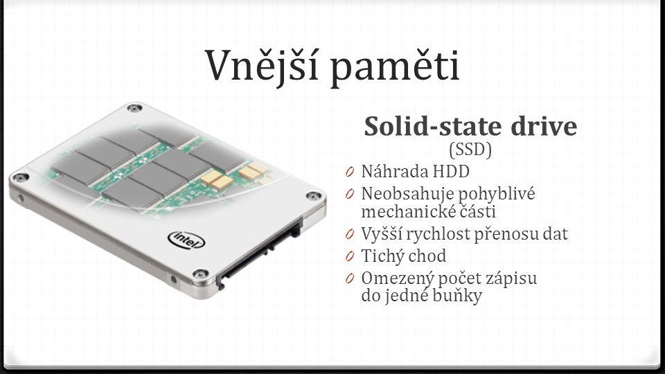 Vnější paměti Solid-state drive (SSD) 0 Náhrada HDD 0 Neobsahuje pohyblivé mechanické části 0 Vyšší rychlost přenosu dat 0 Tichý chod 0 Omezený počet