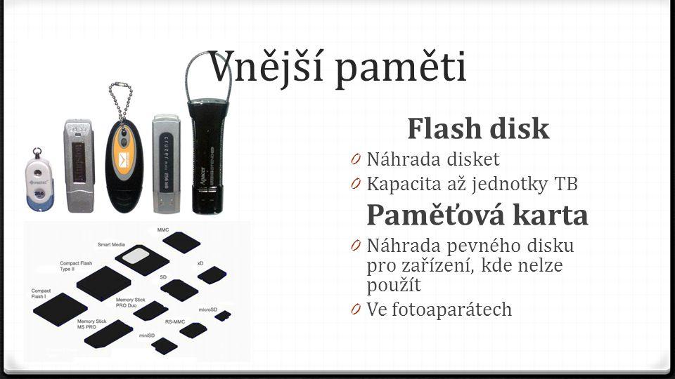 Vnější paměti Flash disk 0 Náhrada disket 0 Kapacita až jednotky TB Paměťová karta 0 Náhrada pevného disku pro zařízení, kde nelze použít 0 Ve fotoapa