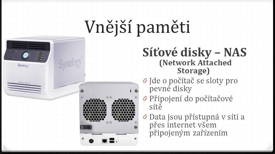 Vnější paměti Síťové disky – NAS (Network Attached Storage) 0 Jde o počítač se sloty pro pevné disky 0 Připojení do počítačové sítě 0 Data jsou přístu