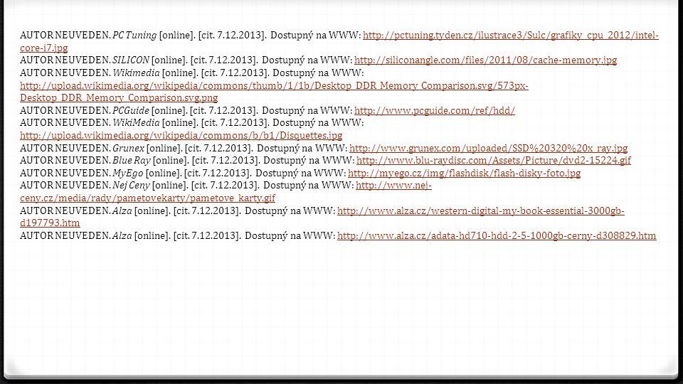 AUTOR NEUVEDEN. PC Tuning [online]. [cit. 7.12.2013]. Dostupný na WWW: http://pctuning.tyden.cz/ilustrace3/Sulc/grafiky_cpu_2012/intel- core-i7.jpghtt