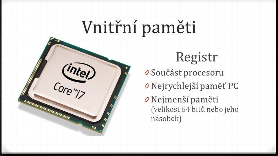 Vnitřní paměti Registr 0 Součást procesoru 0 Nejrychlejší paměť PC 0 Nejmenší paměti (velikost 64 bitů nebo jeho násobek)