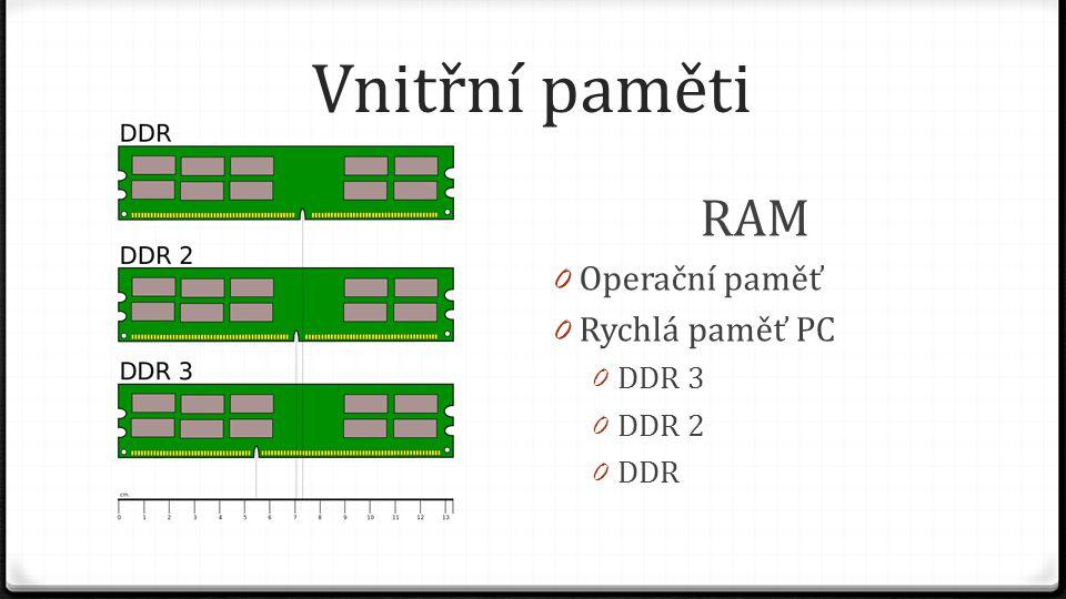 Vnitřní paměti RAM 0 Operační paměť 0 Rychlá paměť PC 0 DDR 3 0 DDR 2 0 DDR