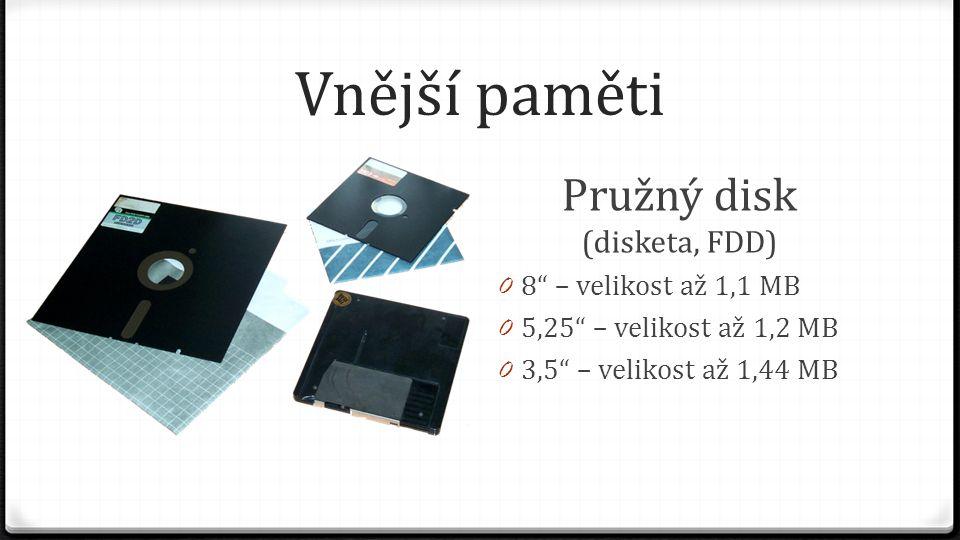 """Vnější paměti Pružný disk (disketa, FDD) 0 8"""" – velikost až 1,1 MB 0 5,25"""" – velikost až 1,2 MB 0 3,5"""" – velikost až 1,44 MB"""