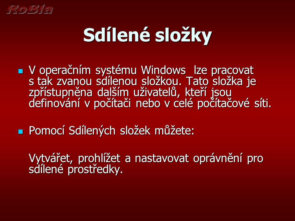 Sdílené složky V operačním systému Windows lze pracovat s tak zvanou sdílenou složkou. Tato složka je zpřístupněna dalším uživatelů, kteří jsou defino